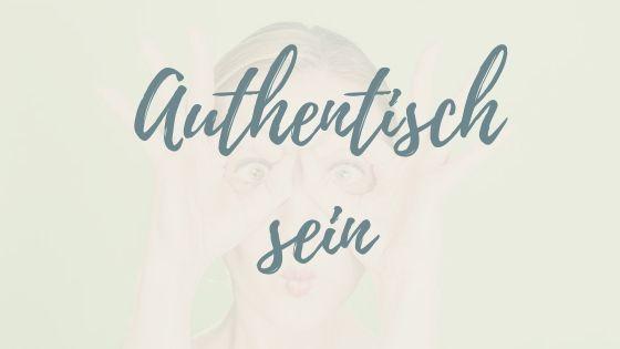 Authentizität: Zeig dich, wie du bist und sei erfolgreich damit! (inkl. Video)