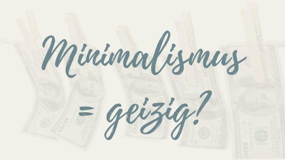 Der minimalistische Umgang mit Geld – alles andere als geizig!