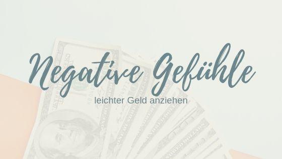 Negative Gefühle loswerden und Geld anziehen – 4 einfache Schritte