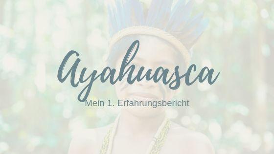 Rythmia und Ayahuasca – mein Erfahrungsbericht