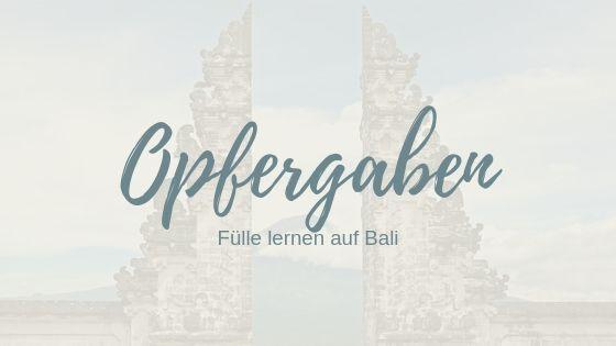 Opfergaben auf Bali – so lernst du von den Balinesen