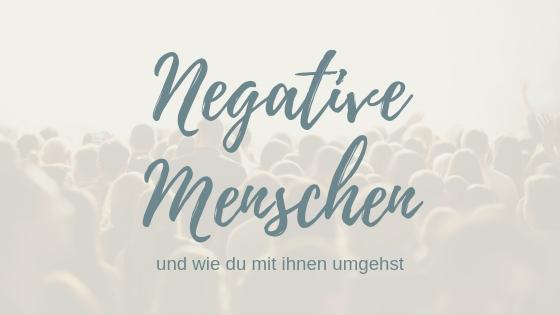 Umgang mit negativen Menschen- 3 Tipps, wie du einfacher mit negativen Menschen umgehst