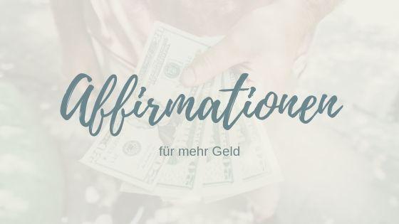 Affirmationen Geld – 3 Schritte, um dich mit Affirmationen jeden Tag auf mehr Geld einzustimmen