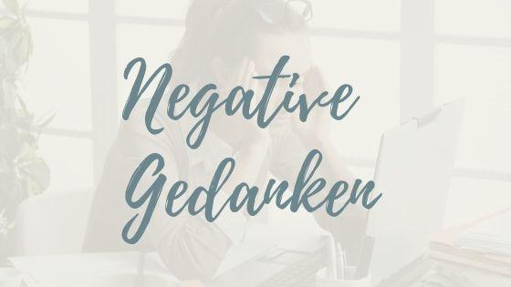 Negative Gedanken loswerden – 4 Beweise, dass es klappt!