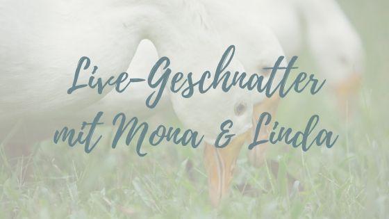 Live-Geschnatter mit Mona & Linda