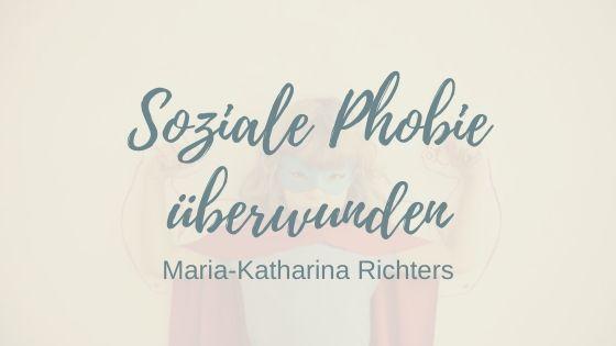 Soziale Phobie: So hat Maria-Katharina Richters ihre Ängste überwunden