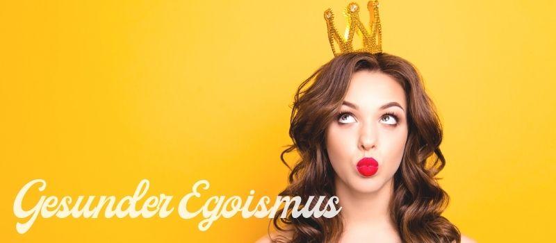 Gesunder Egoismus – 30 Sprüche, wie du endlich gesunden Egoismus lebst